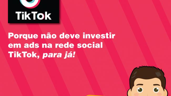 Porque não deve investir em ads na rede social TikTok