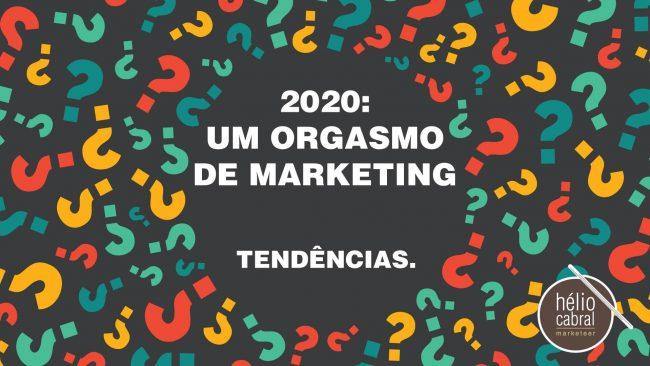 2020: Um Orgasmo de Marketing em tendências.