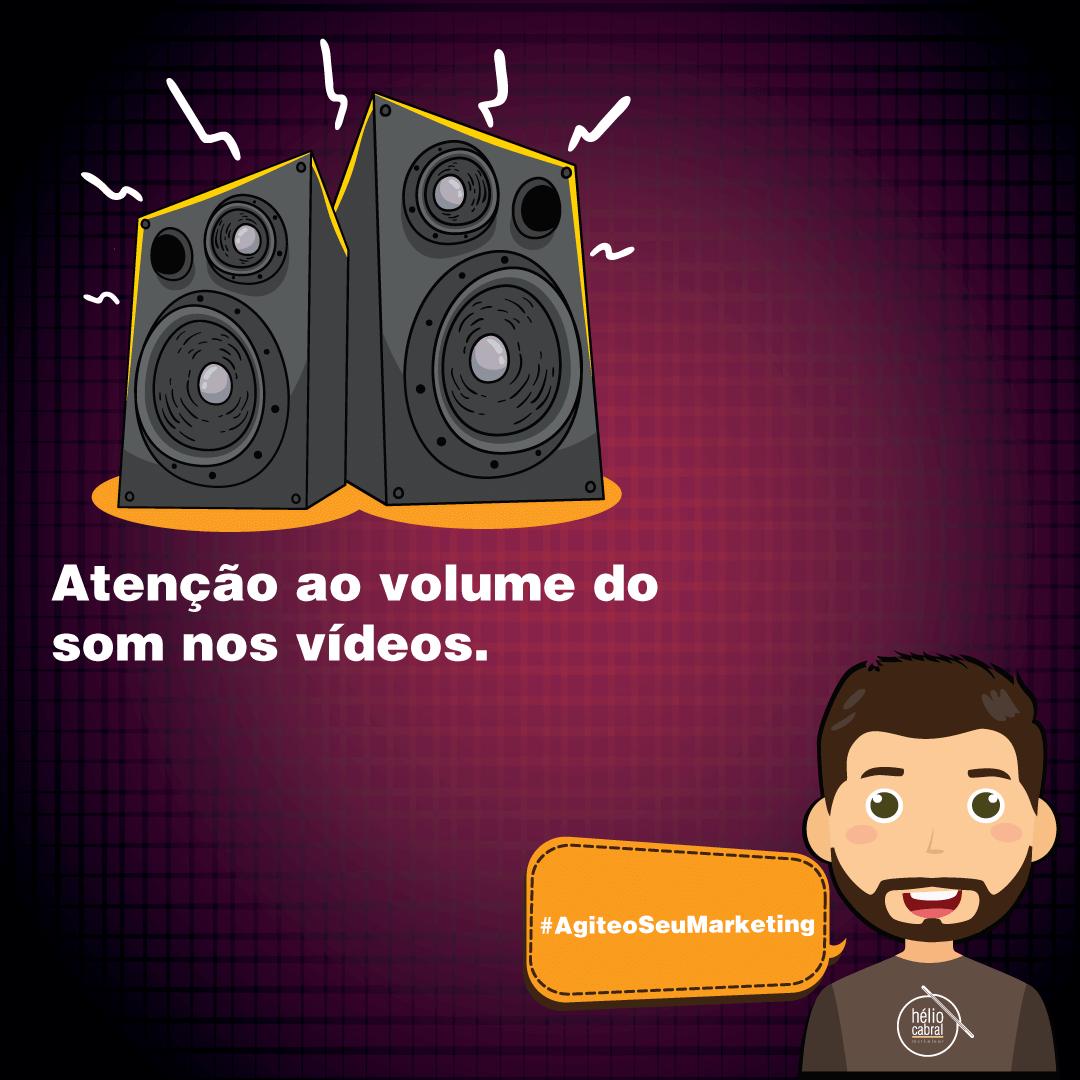 helio-cabral-marketeer-dica-atenção-ao-volume-de-som-nos-videos