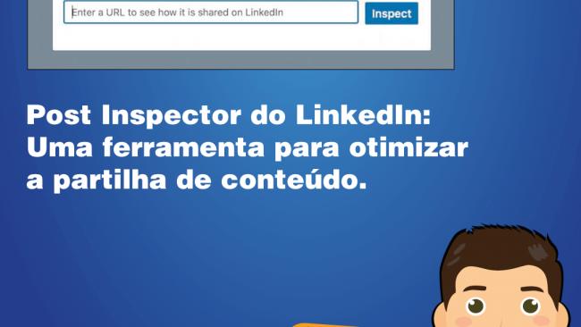 Post Inspector do Linkedin: Uma ferramenta para otimizar a partilha de conteúdo